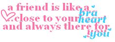 friend is like a bra =]