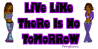 LiVe LiKe TheRe Is No ToMoRRoW