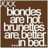 blondes are hot brunettes are better in bed